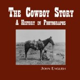 Image for The Cowboy Story: A History in Photographs