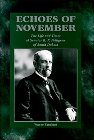 Image for Echoes of November: The Life and Times of Senator R.F. Pettigrew of South Dakota