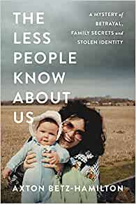 Image for The Less People Know About Us: A Mystery Of Betrayal, Family Secrets, And Stolen Identity